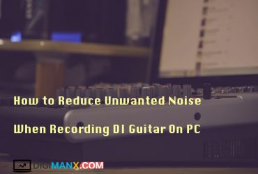 How to Reduce Unwanted Noise When Recording DI Guitar On PC
