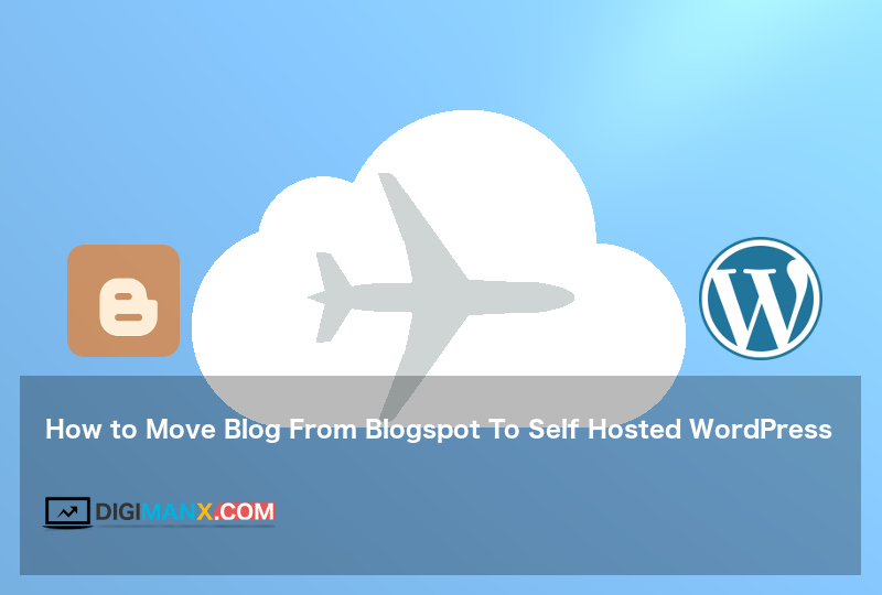 Move Blog From Blogspot To Self Hosted WordPress