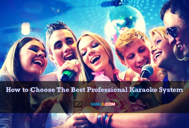 How to Choose The Best Professional Karaoke System – Digimanx