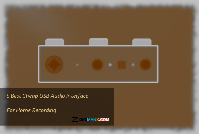 Best Cheap USB Audio Interface For Home Recording