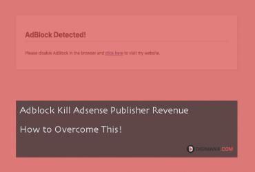 Adblock Kill Adsense Publisher Revenue – How to Overcome This